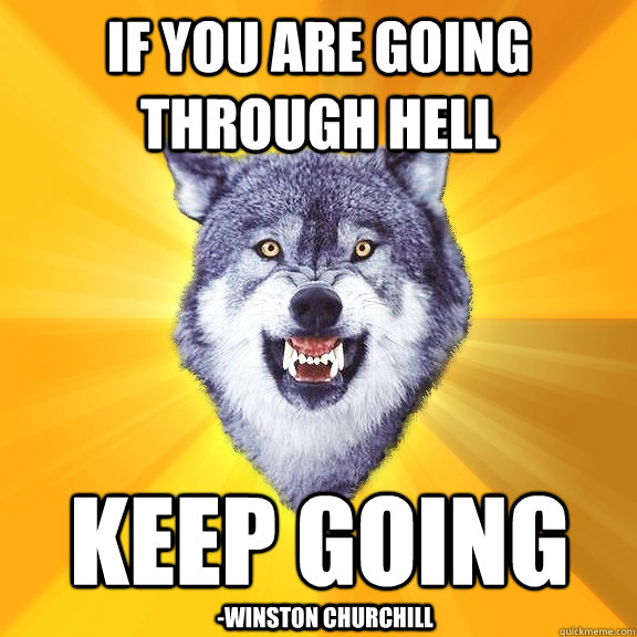 if you are going through hell keep going winston churchill - Courage Wolf