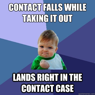 contact falls while taking it out lands right in the contact - Success Kid