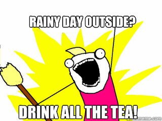 rainy day outside drink all the tea - All The Things