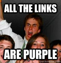 all the links are purple - Rage Rob