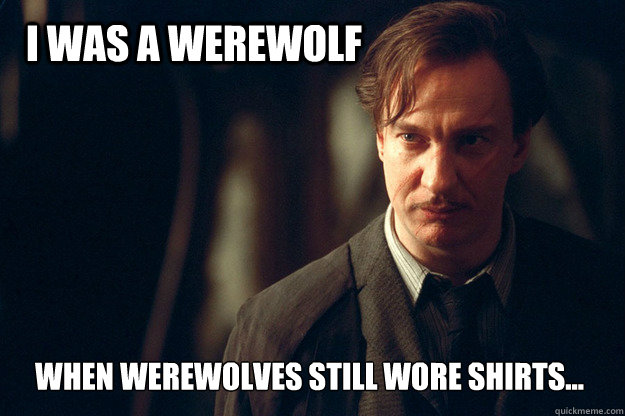 i was a werewolf when werewolves still wore shirts - Hipster Lupin...