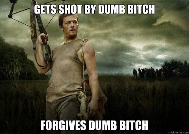 gets shot by dumb bitch forgives dumb bitch - Good Guy Daryl