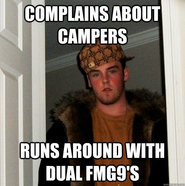 complains about campers runs around with dual fmg9s - Scumbag Steve