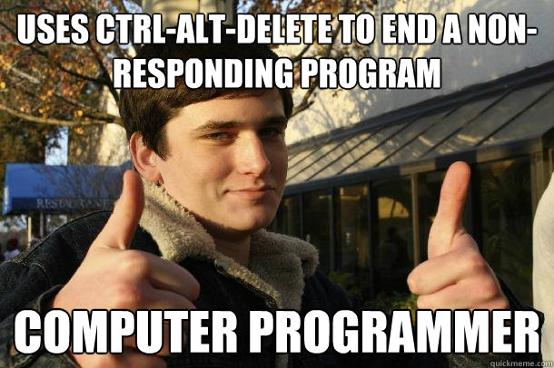 uses ctrlaltdelete to end a nonresponding program compute - Inflated sense of worth Kid