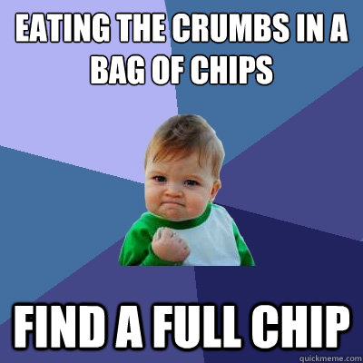 eating the crumbs in a bag of chips find a full chip - Success Kid