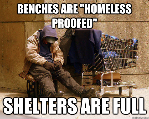 benches are homeless proofed shelters are full - 