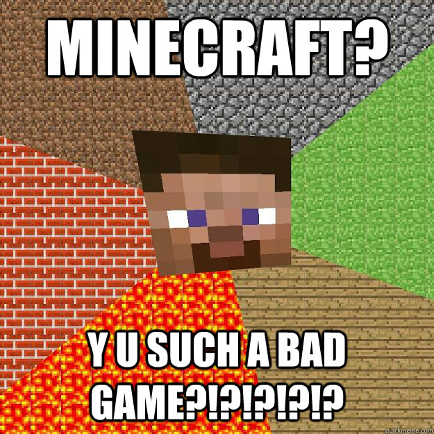 minecraft y u such a bad game - Minecraft