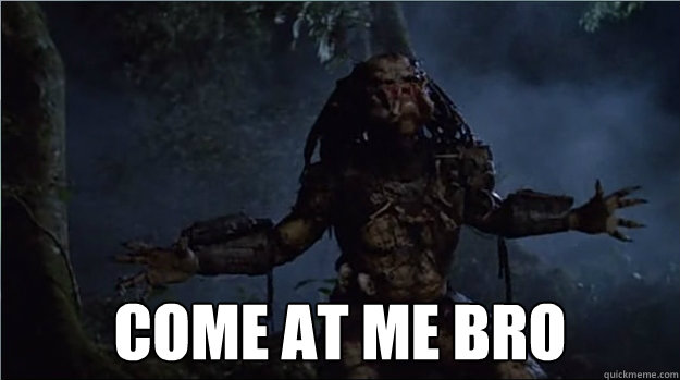 Come at Me Bro Predator