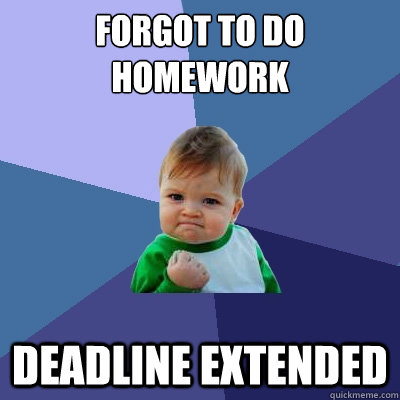 forgot to do homework deadline extended - Success Kid