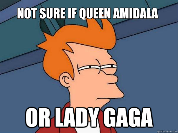 not sure if queen amidala or lady gaga - Futurama Fry