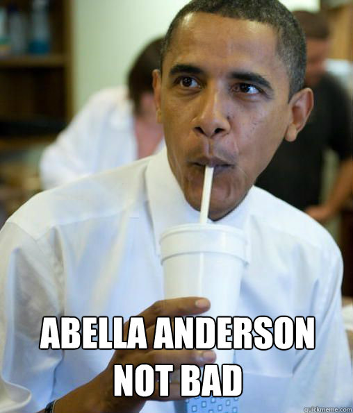 Abella Anderson not bad - obama cool story bro - quickmeme