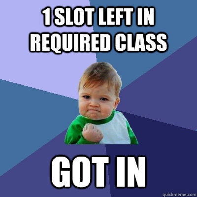 1 slot left in required class got in - Success Kid