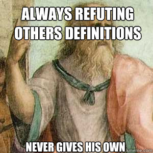 always refuting others definitions never gives his own - Plato or Kanye Tweets