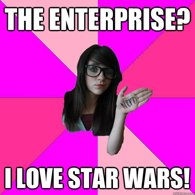 the enterprise i love star wars - Idiot Nerd Girl