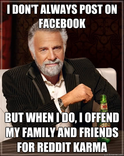 i dont always post on facebook but when i do i offend my f - The Most Interesting Man In The World