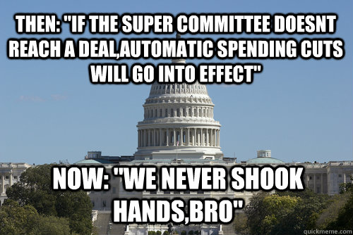 then if the super committee doesnt reach a dealautomatic  - Scumbag Congress