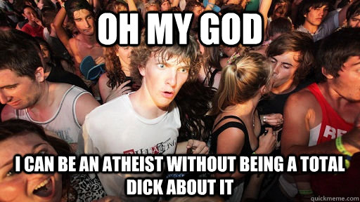 oh my god i can be an atheist without being a total dick abo - Sudden Clarity Clarence