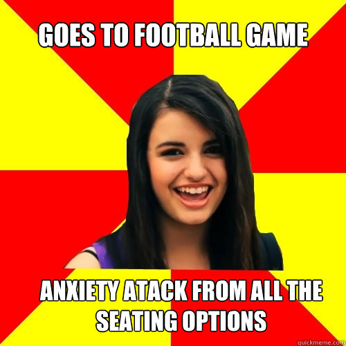 goes to football game anxiety atack from all the seating opt - Rebecca Black