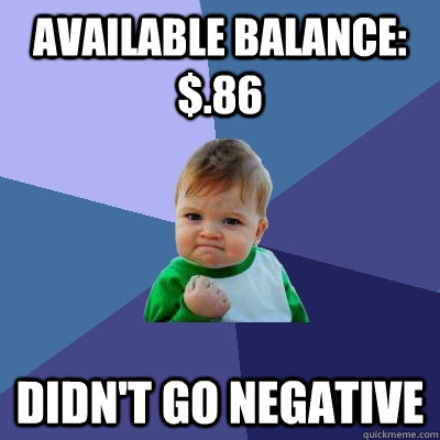 available balance 86 didnt go negative - Success Kid