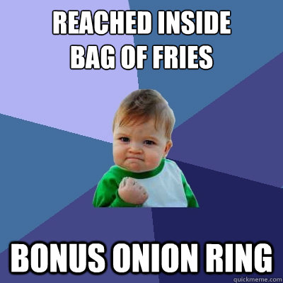 reached inside bag of fries bonus onion ring - Success Kid