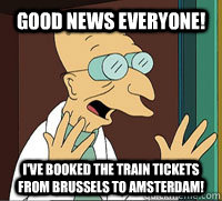 good news everyone ive booked the train tickets from bruss - Scumbag Professor Farnsworth