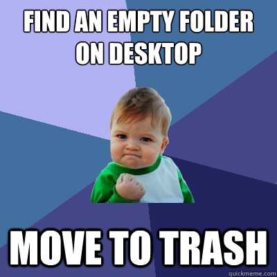 find an empty folder on desktop move to trash - Success Kid