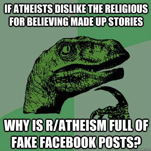 if atheists dislike the religious for believing made up stor - Philosoraptor