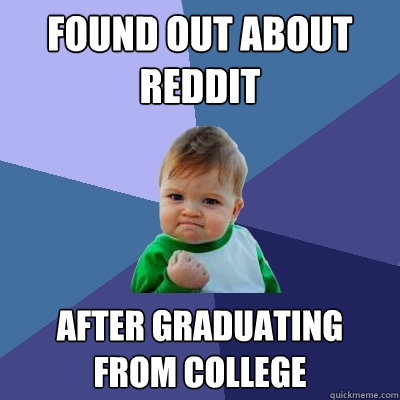 found out about reddit after graduating from college - Success Kid
