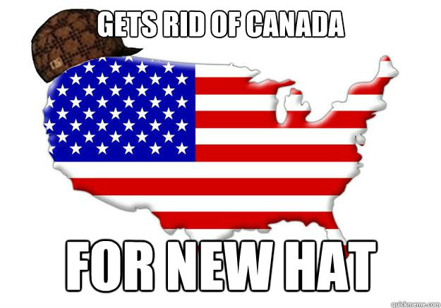 gets rid of canada for new hat - Scumbag america