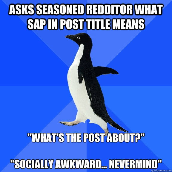 asks seasoned redditor what sap in post title means whats  - Socially Awkward Penguin
