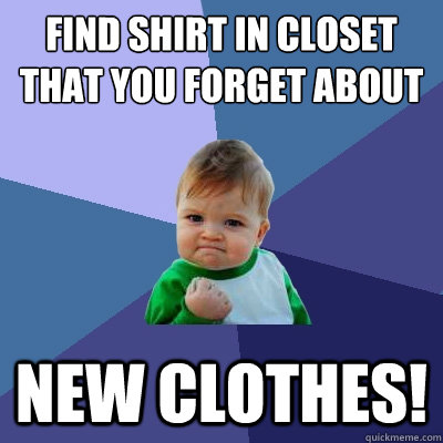 find shirt in closet that you forget about new clothes - Success Kid