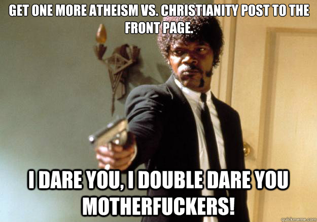 get one more atheism vs christianity post to the front page - Samuel L Jackson