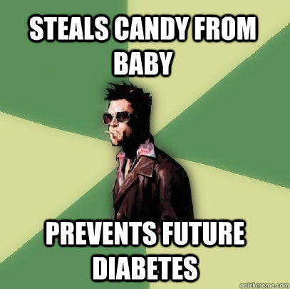 steals candy from baby prevents future diabetes - Helpful Tyler Durden