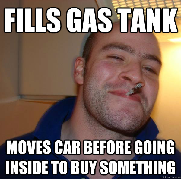 fills gas tank moves car before going inside to buy somethin - Good Guy Greg