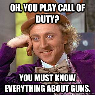 oh you play call of duty you must know everything about gu - Creepy Wonka