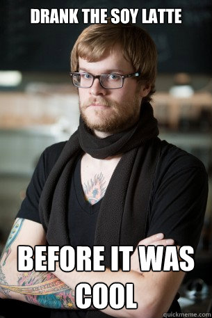 drank the soy latte before it was cool - Hipster Barista