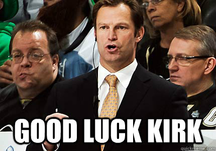 good luck kirk - Kirk Muller
