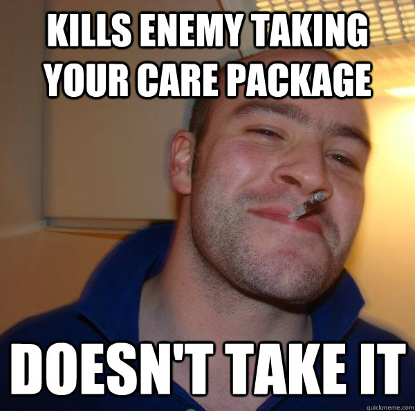 kills enemy taking your care package doesnt take it - Good Guy Greg
