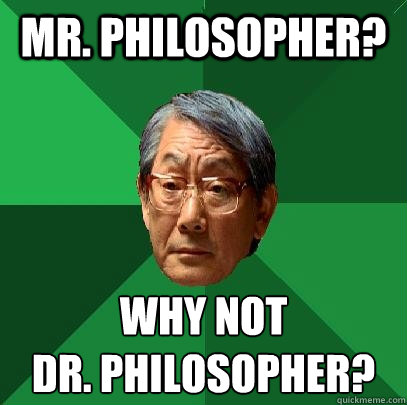 mr philosopher why not dr philosopher - High Expectations Asian Father