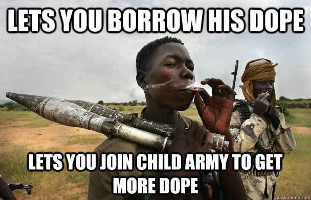lets you borrow his dope lets you join child army to get mor - Good Guy Guerilla