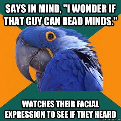 says in mind i wonder if that guy can read minds watches - Paranoid Parrot