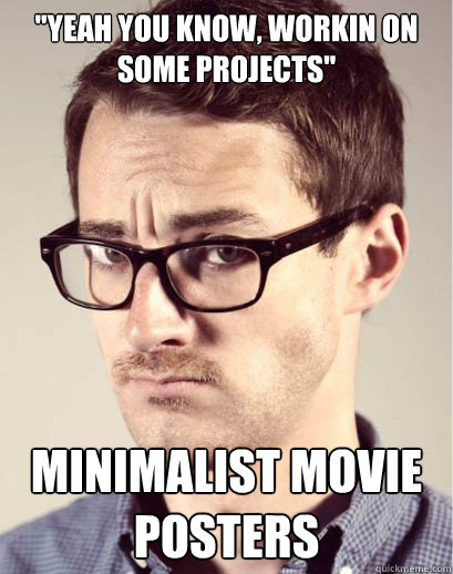 yeah you know workin on some projects minimalist movie po - Junior Art Director