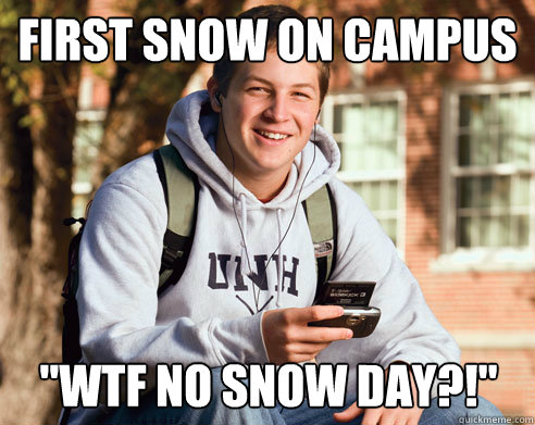 first snow on campus wtf no snow day - College Freshman