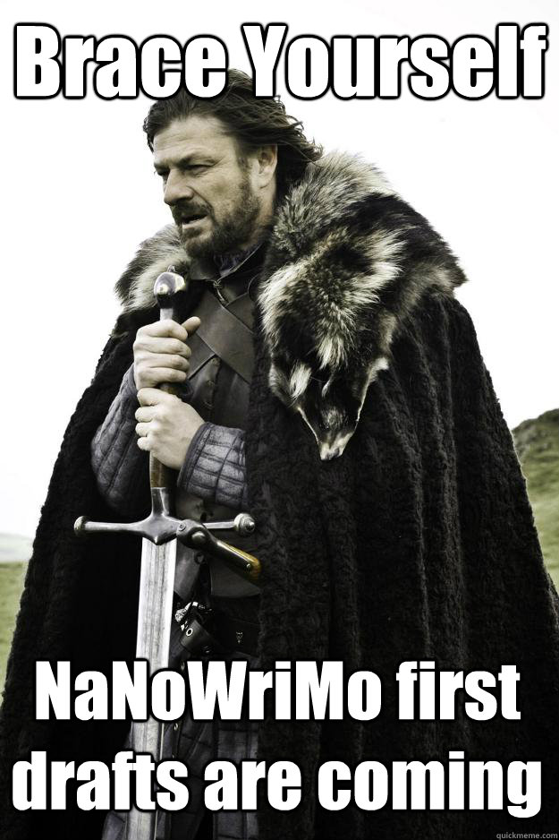 brace yourself nanowrimo first drafts are coming - Winter is coming