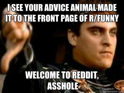 i see your advice animal made it to the front page of rfunn - Downvoting Roman