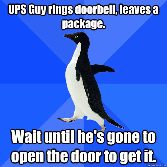 ups guy rings doorbell leaves a package wait until hes go - Socially Awkward Penguin