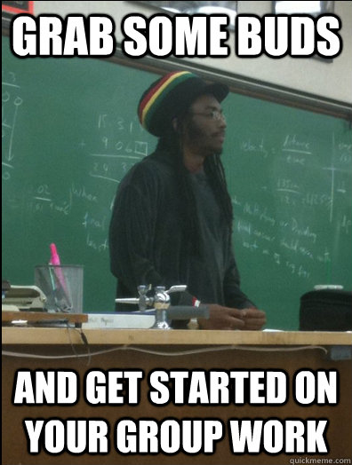 grab some buds and get started on your group work - Rasta Science Teacher