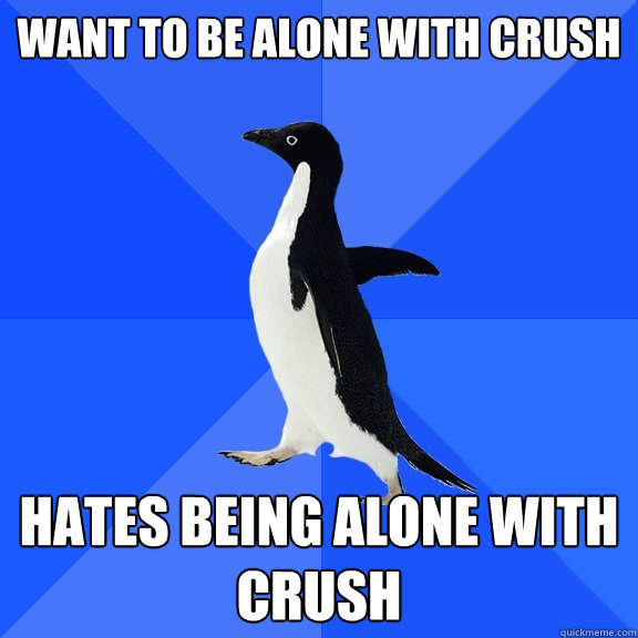 want to be alone with crush hates being alone with crush - Socially Awkward Penguin