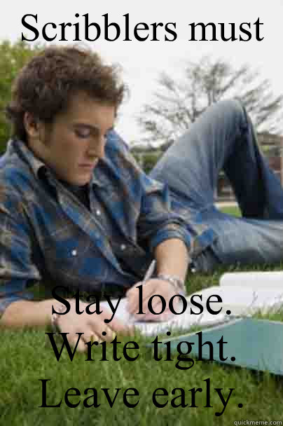 scribblers must stay loose write tight leave early - Junior Copywriter