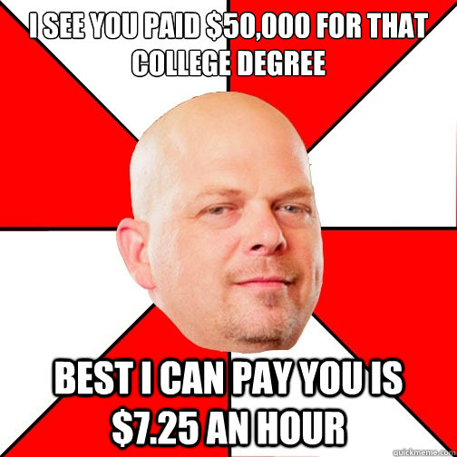 i see you paid 50000 for that college degree best i can pa - Pawn Star